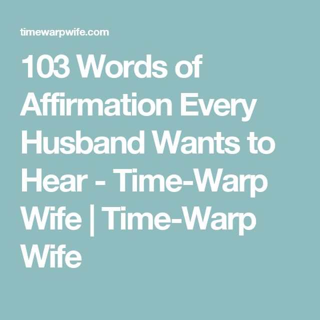 103 Words of Affirmation Every Husband Wants to Hear - Time-Warp Wife | Time-Warp Wife