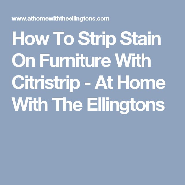 How To Strip Stain On Furniture With Citristrip - At Home With The Ellingtons