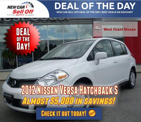 2012 Nissan Versa Hatchback S Today's Deal of the Day is a 2012 Nissan  Versa Hatchback S with Almost $5,000 in dealer discounts! Don't miss out on this opportunity to get a 2012 Nissan  Versa Hatchback S at an amazing price!