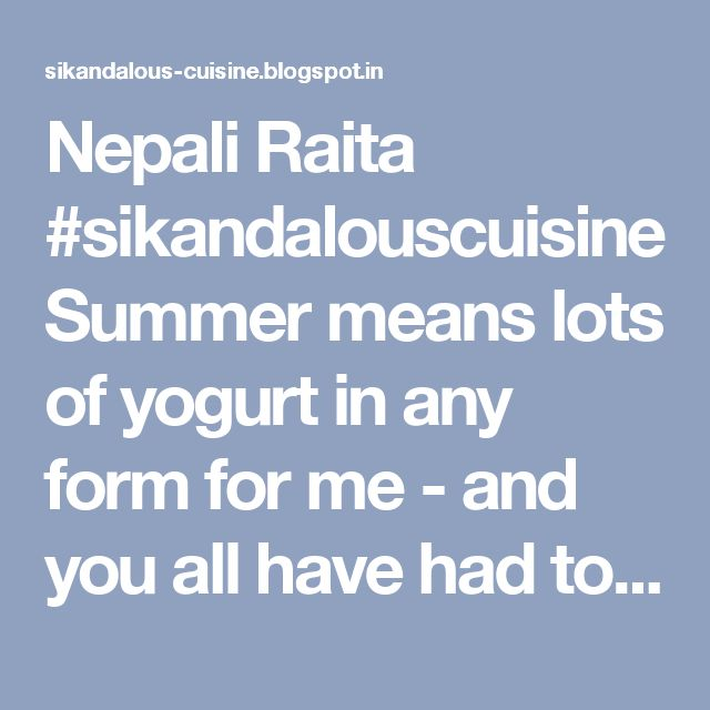 Nepali Raita #sikandalouscuisine Summer means lots of yogurt in any form for me - and you all have had to put up with my many curd rice variation , with many more to come ! Here is a Nepali raita which we often eat at home often only with rice . Adjust flavors. 500 Grams Yogurt - Blend smooth with a bit of water to get consistency you want. 1 Teaspoon Bhuna Jeera Powder. 2 Small cucumbers - Grate from big hole. Onion Grated - Half the quantity of cucumber. 1 Tomato - Remove seeds and chop…