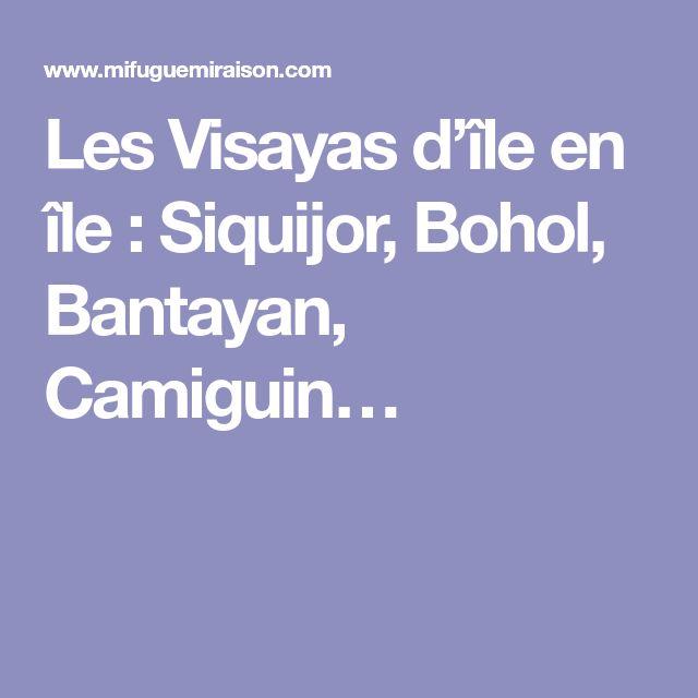 Les Visayas d'île en île : Siquijor, Bohol, Bantayan, Camiguin…
