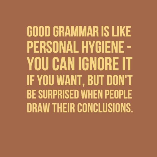 Treat grammar like a skill you would acquire in any trade. Understand the technicalities, like apostrophes, and develop your style.