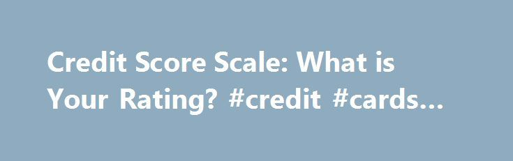 Credit Score Scale: What is Your Rating? #credit #cards #compare http://credit-loan.remmont.com/credit-score-scale-what-is-your-rating-credit-cards-compare/  #credit score rating # Credit Score Scale: What is Your Rating? Do you know your credit score? If not, here is a good list of ways to check your credit scores for free. I signed up for a few of these free accounts and got my scores. Naturally, the next question is what is a […]