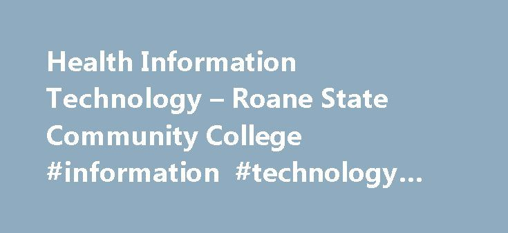 Health Information Technology – Roane State Community College #information #technology #profession http://connecticut.nef2.com/health-information-technology-roane-state-community-college-information-technology-profession/  # Roane State Community College Health Information Technology Health Information Technology Overview Health information management (HIM) is a rapidly growing field that provides different career options. Formerly many graduates in the Health Information Technology (HIT)…