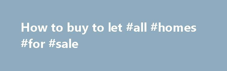How to buy to let #all #homes #for #sale http://property.remmont.com/how-to-buy-to-let-all-homes-for-sale/  Updated cookies policy – you'll see this message only once. Barclays uses cookies on this website. They help us to know a little bit about you and how you use our website, which improves the browsing experience and marketing – both for you and for others. They are stored locally on your computer or mobile