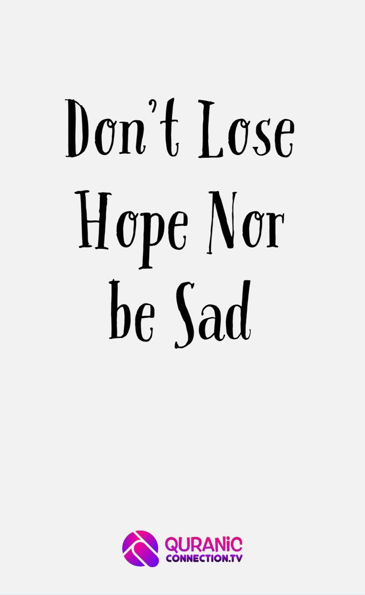Don T Lose Hope Nor Be Sad