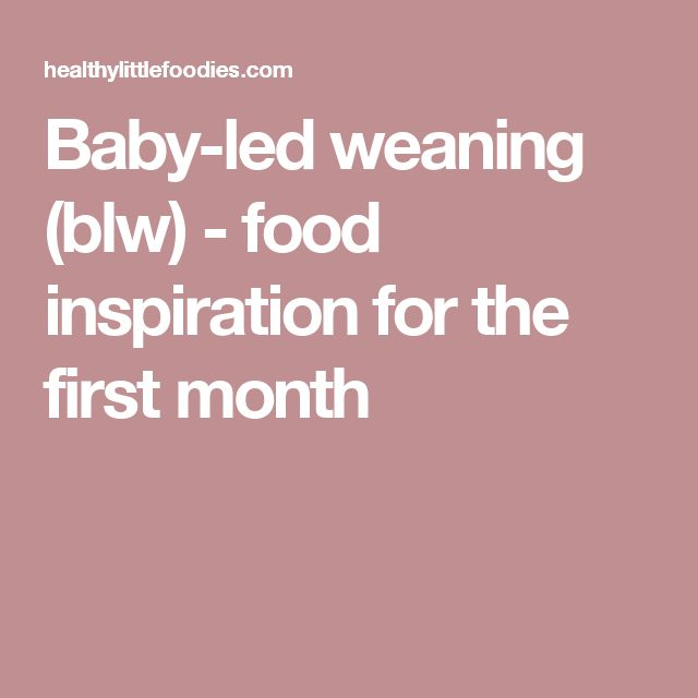 Baby-led weaning (blw) - food inspiration for the first month