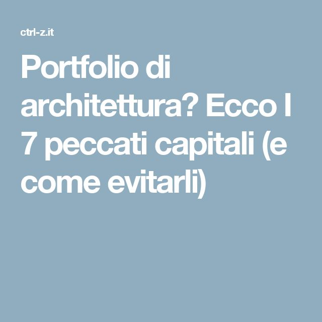Portfolio di architettura? Ecco I 7 peccati capitali (e come evitarli)