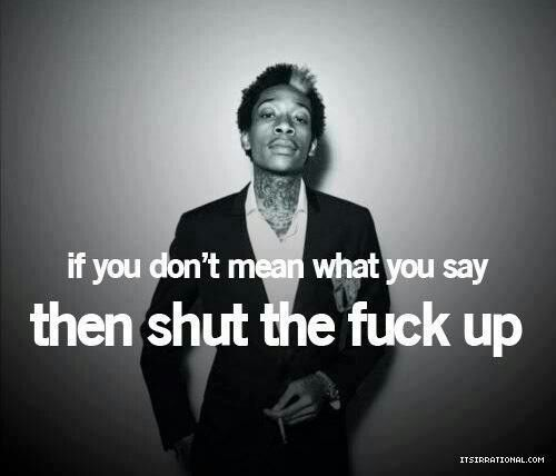 Then shut the fuck up!