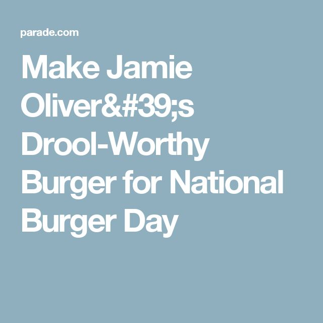 Make Jamie Oliver's Drool-Worthy Burger for National Burger Day