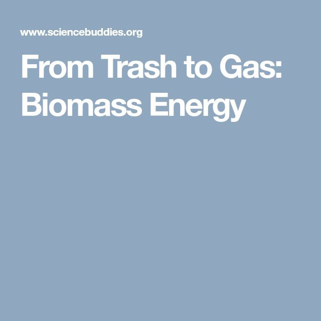 From Trash to Gas: Biomass Energy
