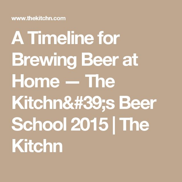 A Timeline for Brewing Beer at Home — The Kitchn's Beer School 2015 | The Kitchn