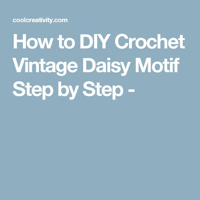 How to DIY Crochet Vintage Daisy Motif Step by Step -