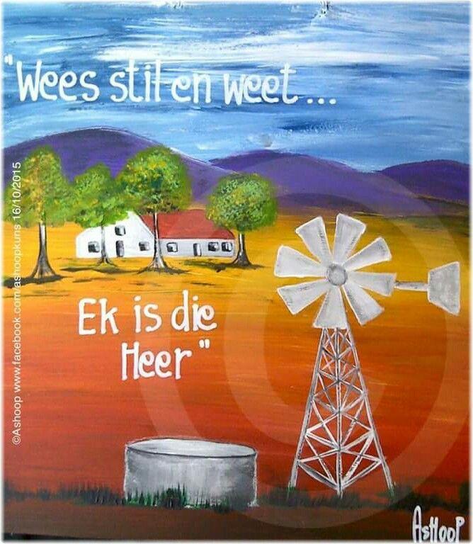 """""""Wees stil & weet...Ek is die Heer"""" __[AShooP-Tuinkuns/FB] #windpomp #Afrikaans"""