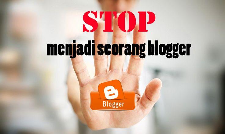Tidak ada gunanya !! berhentilah jadi blogger | mengurai kalimat menjadi tulisan