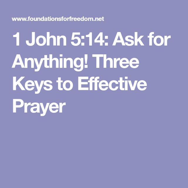1 John 5:14: Ask for Anything! Three Keys to Effective Prayer