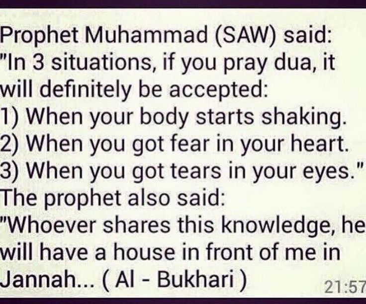 3 situations in which dua will definitely be accepted: 1. When your body starts shaking 2. When you get fear in your heart 3. When you get tears in your eyes