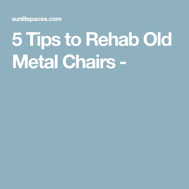 5 Tips to Rehab Old Metal Chairs -