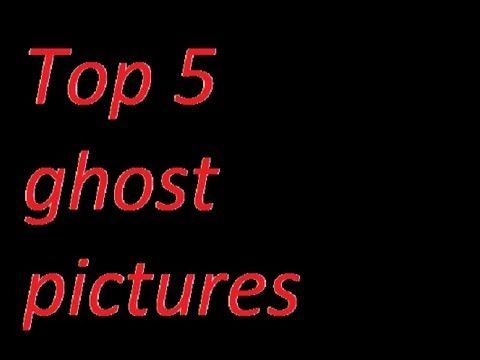top 5 ghost pictures - YouTube