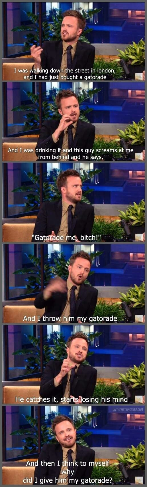 Reasons Why Aaron Paul was the King of 2013-- He selflessly gave a stranger his gatorade because they asked: