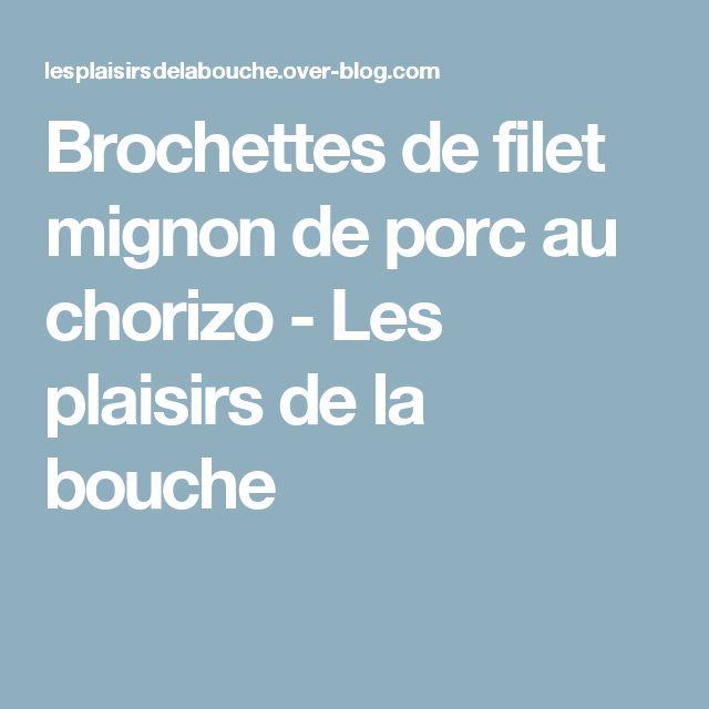 Brochettes de filet mignon de porc au chorizo - Les plaisirs de la bouche