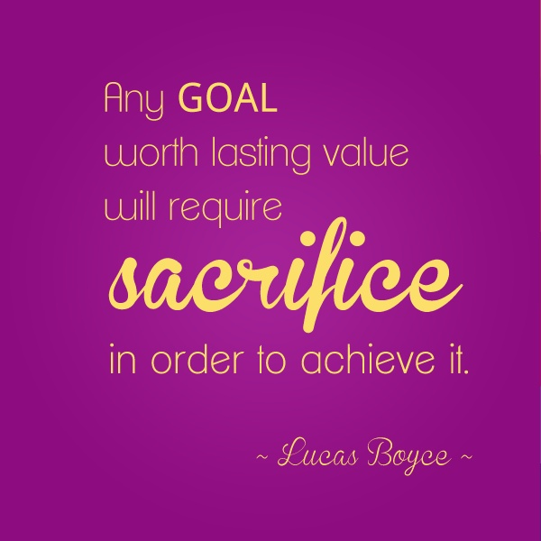 Sacrifice Status: Any Goal Worth Lasting Value Will Require Sacrifice In