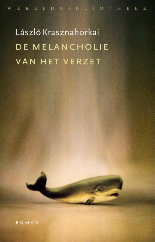 De Melancholie van het Verzet, Laszlo Krasznahorkai (Wereldbibliotheek, 2016), http://iboek.weebly.com/recensies/de-melancholie-van-het-verzet-laszlo-krasznahorkai