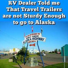 An RV Dealer Told Me That Travel Trailers Are Not Sturdy Enough To Go To Alaska... Read More: http://www.everything-about-rving.com/an-rv-dealer-told-me-that-travel-trailers-are-not-sturdy-enough-to-go-to-alaska.html Happy RVing! #alaska #5thwheel #gorving #findyouraway #rvlife #rving #rv #rvs #rvers #tailgating #classbrv #toyhauler #campervan #rvliving #camplife #fulltimerver #roadtrip #travel #tenttrailer #snowbird #camping #rvpark #hiking #motorhome #motorhomes #traveltrailer…