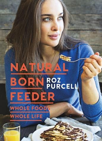 Natural Born Feeder: Whole Foods, Whole Life - Food & Drink - Books