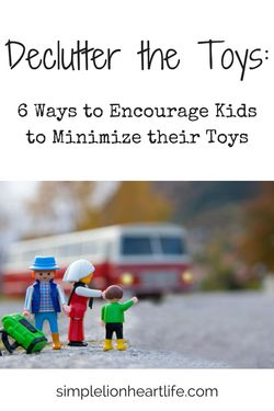 Decluttering the Toys - 6 Ways to Encourage Kids to Declutter their Toys. Minimalism with kids. Declutter. Toy organization. Playroom organization.