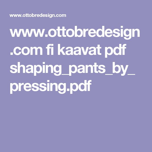 www.ottobredesign.com fi kaavat pdf shaping_pants_by_pressing.pdf