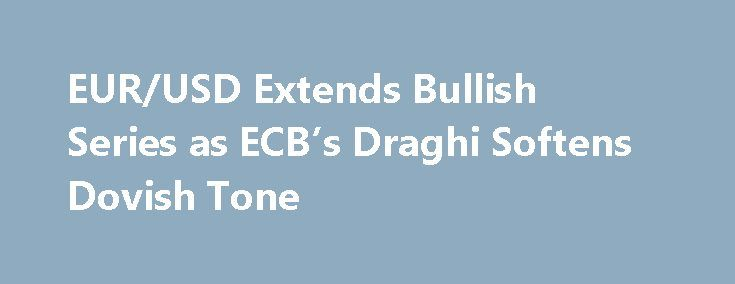 EUR/USD Extends Bullish Series as ECB's Draghi Softens Dovish Tone http://betiforexcom.livejournal.com/25689384.html  EUR/USD extends the bullish sequence carried over from the previous week as European Central Bank (ECB) President Mario Draghi adopts a less-dovish tone.The post EUR/USD Extends Bullish Series as ECB's Draghi Softens Dovish Tone appeared first on Forex news - Binary options. http://betiforex.com/eurusd-extends-bullish-series-as-ecbs-draghi-softens-dovish-tone/