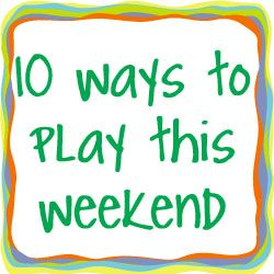Here are 10 ways to have some family fun from Creative Family Fun. How are you playing this weekend?