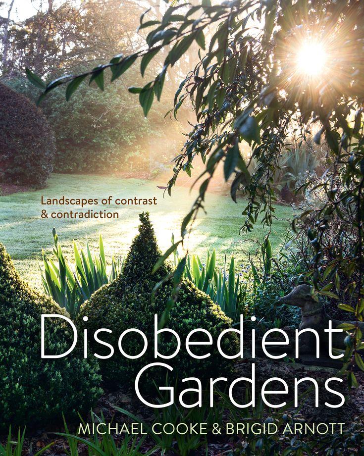 Disobedient Gardens by Michael Cooke & Brigid Arnott. Cover and text design by Debra Billson for Murdoch Books. Release date Nov 16
