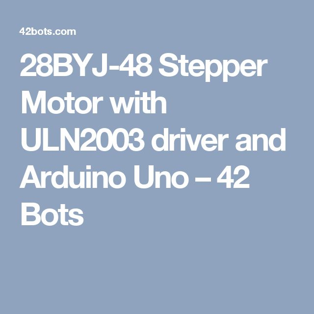 28BYJ-48 Stepper Motor with ULN2003 driver and Arduino Uno – 42 Bots
