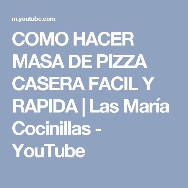 COMO HACER MASA DE PIZZA CASERA FACIL Y RAPIDA | Las María Cocinillas - YouTube