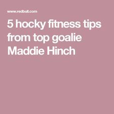 5 hocky fitness tips from top goalie Maddie Hinch