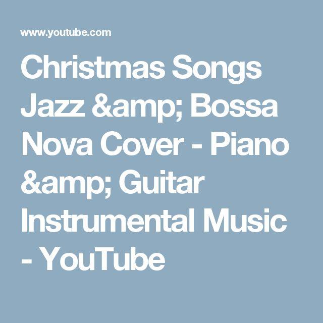 Christmas Songs Jazz & Bossa Nova Cover - Piano & Guitar Instrumental Music - YouTube   Bossa ...
