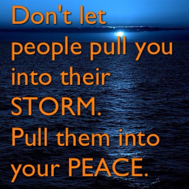 """Don't let people pull you into their storm. Pull them into your PEACE"" / quotes for inspiration +"