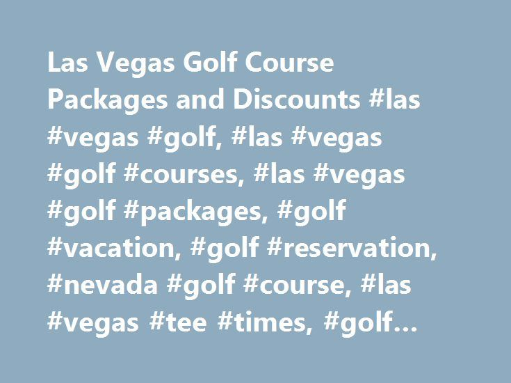 Las Vegas Golf Course Packages and Discounts #las #vegas #golf, #las #vegas #golf #courses, #las #vegas #golf #packages, #golf #vacation, #golf #reservation, #nevada #golf #course, #las #vegas #tee #times, #golf #vacation #package, #las #vegas http://swaziland.remmont.com/las-vegas-golf-course-packages-and-discounts-las-vegas-golf-las-vegas-golf-courses-las-vegas-golf-packages-golf-vacation-golf-reservation-nevada-golf-course-las-vegas-tee-t/  # Las Vegas Golf Course Discounts and Group…