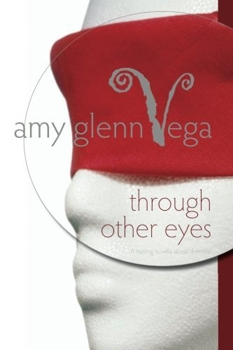 Through Other Eyes: A nursing novella about diversity (Volume 3) by Amy Glenn Vega,    Just $14.95 at Amazon http://www.amazon.com/dp/1477641068/ref=cm_sw_r_pi_dp_jNm2pb1W14C21