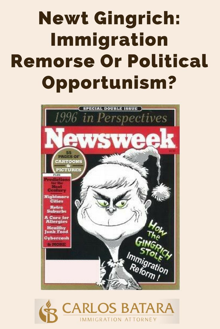 Newt Gingrich: Immigration Remorse Or Political Opportunism?  Newt Gingrich: The Grinch Who Stole Immigration Reform  Newt Gingrich as the new savior of immigration?  Bah! Humbug!  Having practiced deportation defense in the 1990s, I am no Johnny-come-lately to immigration issues.