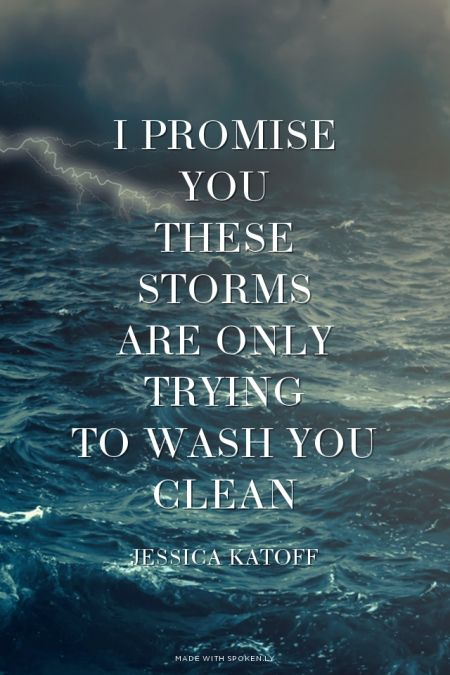 I promise you these storms are only trying to wash you clean - jessica katoff Thoughtsnlife.com