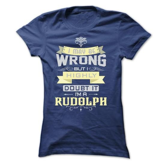 Awesome Tee I MAY BE WRONG I AM A RUDOLPH ST7 T shirts