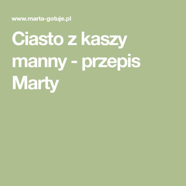 Ciasto z kaszy manny - przepis Marty