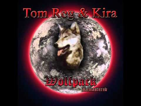 Tom Reg & Kira - Wolfpack [Remastered]