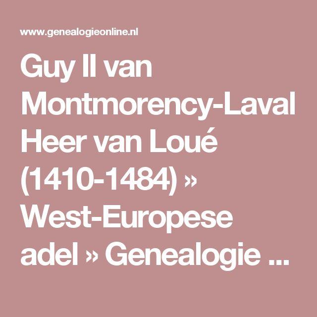 Guy II van Montmorency-Laval Heer van Loué (1410-1484) » West-Europese adel » Genealogie Online