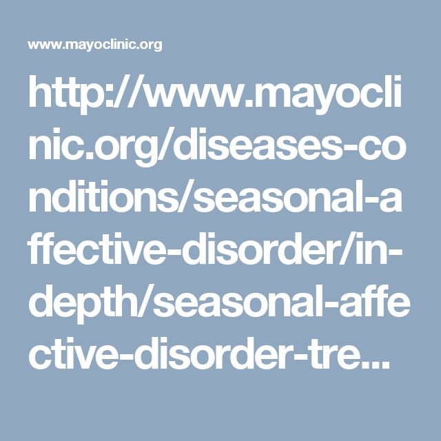 http://www.mayoclinic.org/diseases-conditions/seasonal-affective-disorder/in-depth/seasonal-affective-disorder-treatment/art-20048298?pg=2