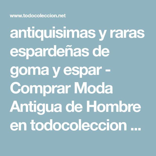 antiquisimas y raras espardeñas de goma y espar - Comprar Moda Antigua de Hombre en todocoleccion - 57204022
