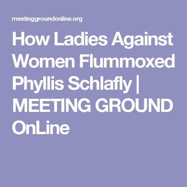 How Ladies Against Women Flummoxed Phyllis Schlafly | MEETING GROUND OnLine
